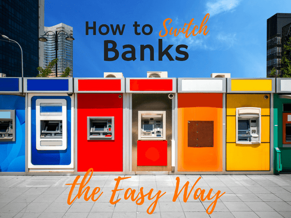 How To Change Banks The Easy Way With Downloadable Checklist