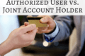 Authorized User vs Joint Account - How to Add a Ca...