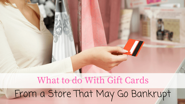 gift cards from a store that may go bankrupt